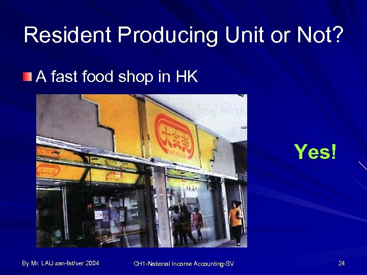 Resident Producing Unit or Not? A fast food shop in HK Yes! By Mr.