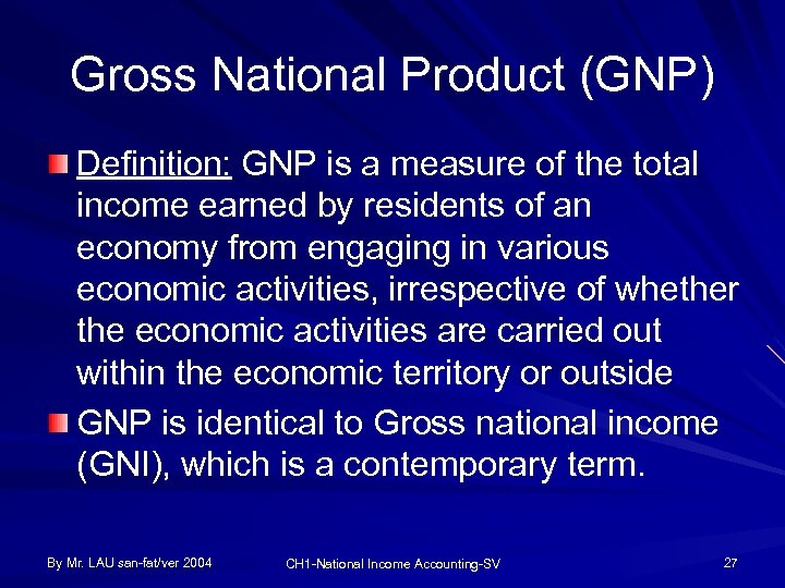 Gross National Product (GNP) Definition: GNP is a measure of the total income earned
