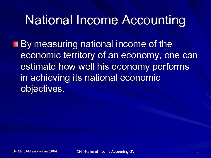 National Income Accounting By measuring national income of the economic territory of an economy,