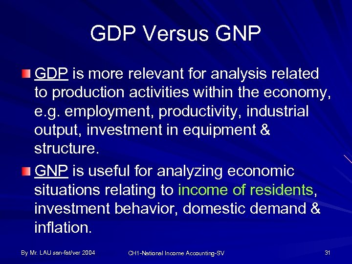 GDP Versus GNP GDP is more relevant for analysis related to production activities within