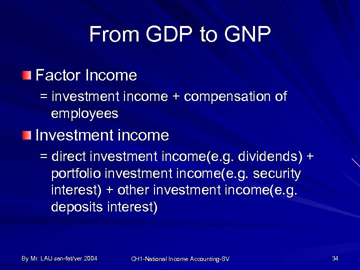From GDP to GNP Factor Income = investment income + compensation of employees Investment