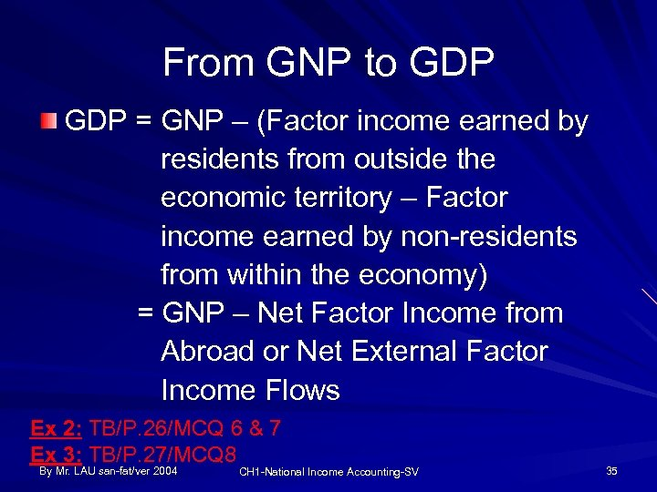 From GNP to GDP = GNP – (Factor income earned by residents from outside