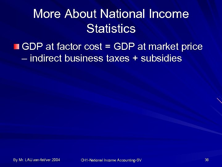 More About National Income Statistics GDP at factor cost = GDP at market price