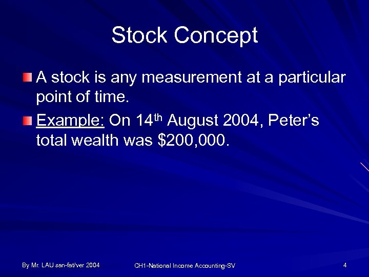 Stock Concept A stock is any measurement at a particular point of time. Example: