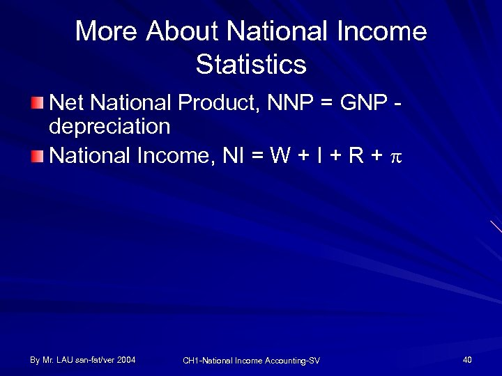 More About National Income Statistics Net National Product, NNP = GNP depreciation National Income,