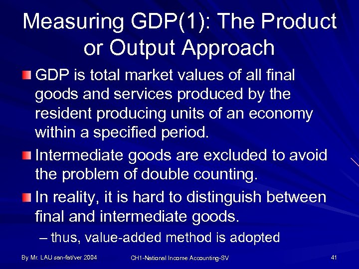 Measuring GDP(1): The Product or Output Approach GDP is total market values of all
