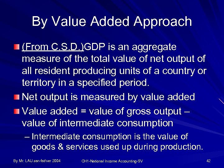 By Value Added Approach (From C. S. D. )GDP is an aggregate measure of