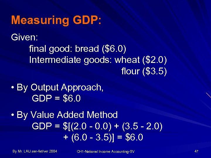 Measuring GDP: Given: final good: bread ($6. 0) Intermediate goods: wheat ($2. 0) flour