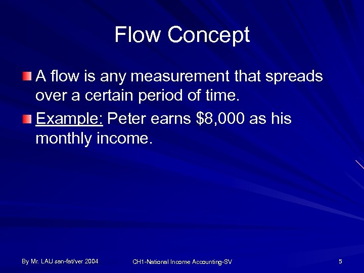 Flow Concept A flow is any measurement that spreads over a certain period of