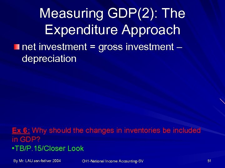 Measuring GDP(2): The Expenditure Approach net investment = gross investment – depreciation Ex 6: