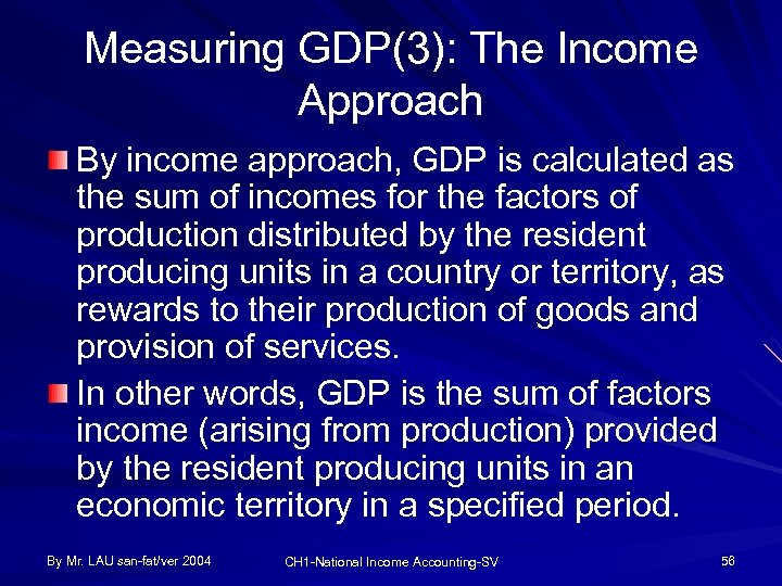 Measuring GDP(3): The Income Approach By income approach, GDP is calculated as the sum