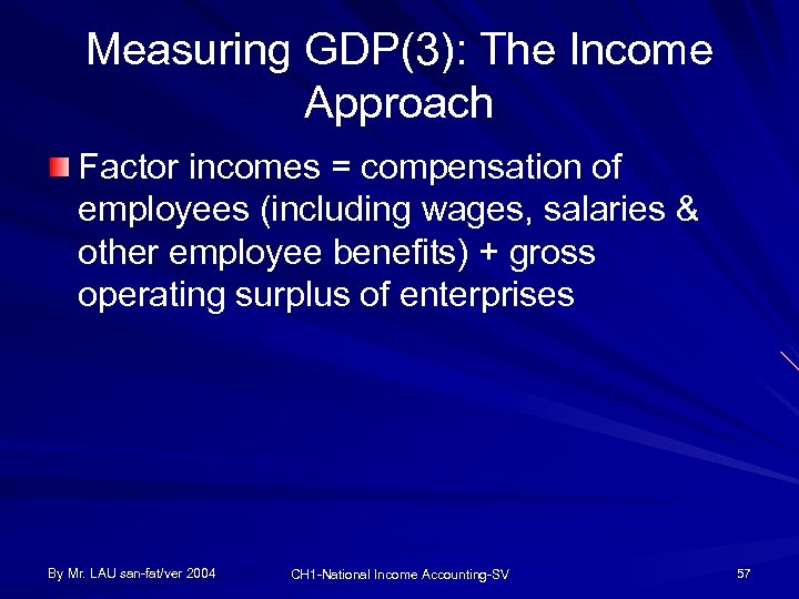 Measuring GDP(3): The Income Approach Factor incomes = compensation of employees (including wages, salaries