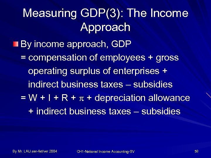 Measuring GDP(3): The Income Approach By income approach, GDP = compensation of employees +