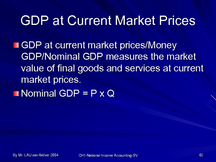 GDP at Current Market Prices GDP at current market prices/Money GDP/Nominal GDP measures the