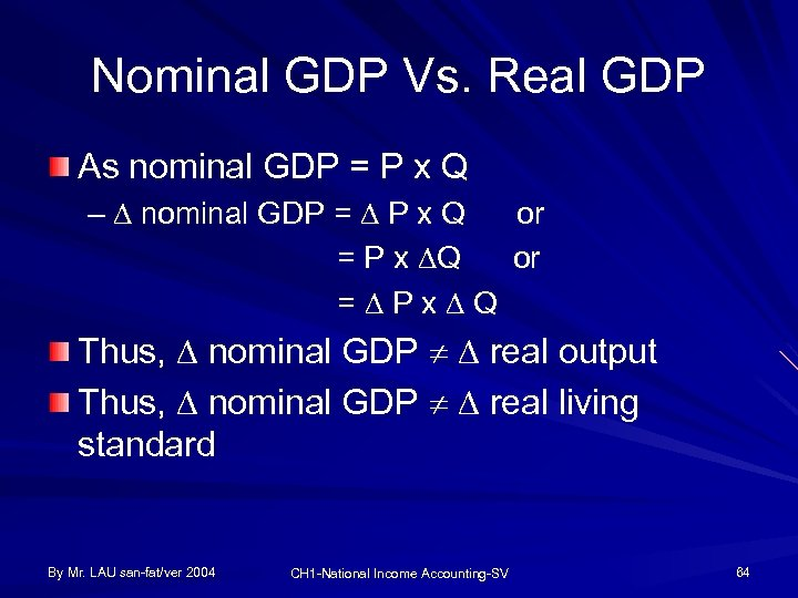 Nominal GDP Vs. Real GDP As nominal GDP = P x Q – nominal