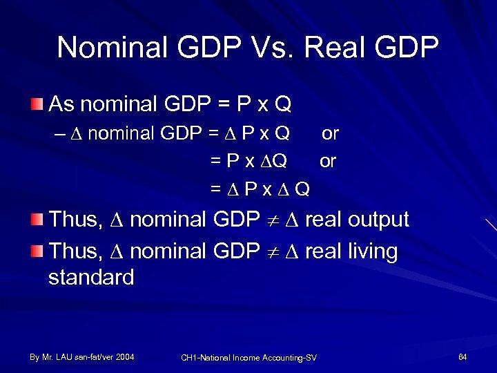 Nominal GDP Vs. Real GDP As nominal GDP = P x Q – nominal