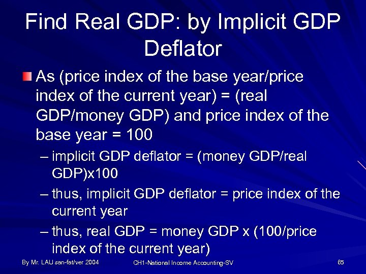 Find Real GDP: by Implicit GDP Deflator As (price index of the base year/price