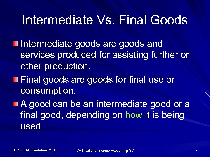 Intermediate Vs. Final Goods Intermediate goods are goods and services produced for assisting further