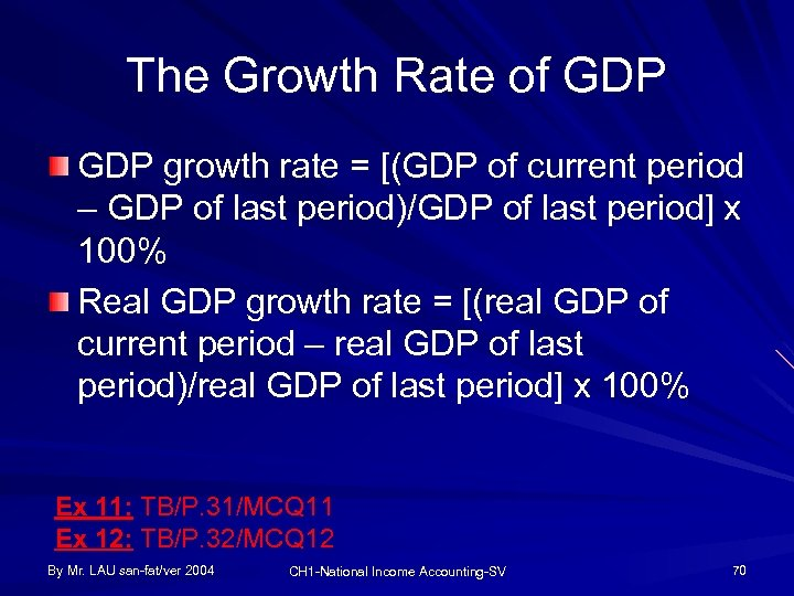 The Growth Rate of GDP growth rate = [(GDP of current period – GDP