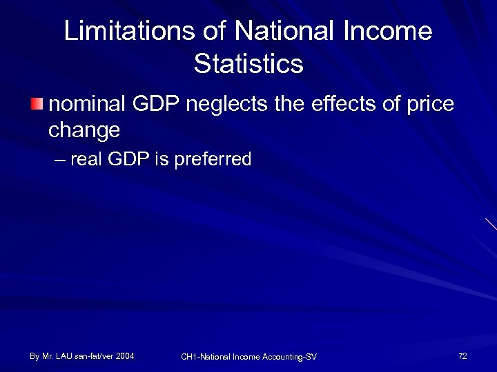 Limitations of National Income Statistics nominal GDP neglects the effects of price change –