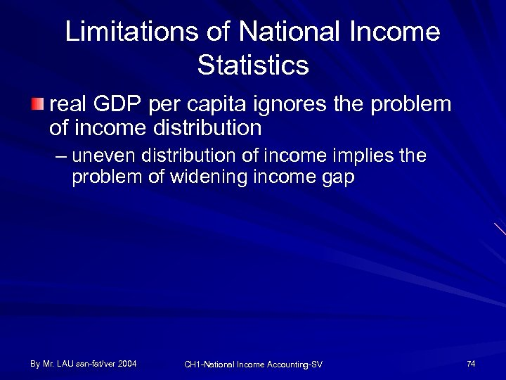 Limitations of National Income Statistics real GDP per capita ignores the problem of income