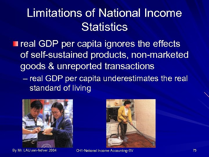 Limitations of National Income Statistics real GDP per capita ignores the effects of self-sustained