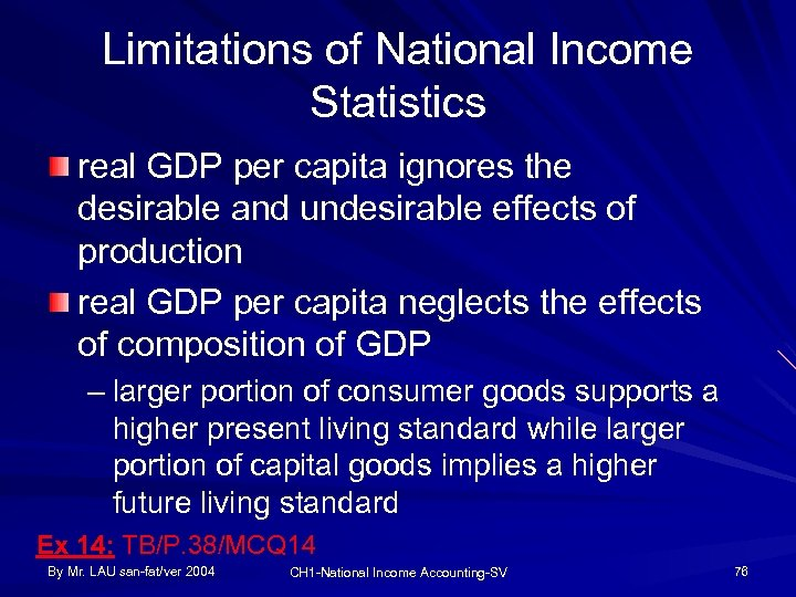 Limitations of National Income Statistics real GDP per capita ignores the desirable and undesirable