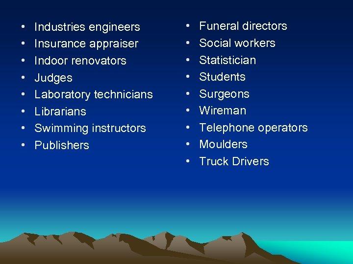 • • Industries engineers Insurance appraiser Indoor renovators Judges Laboratory technicians Librarians Swimming