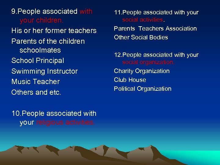 9. People associated with your children. His or her former teachers Parents of the