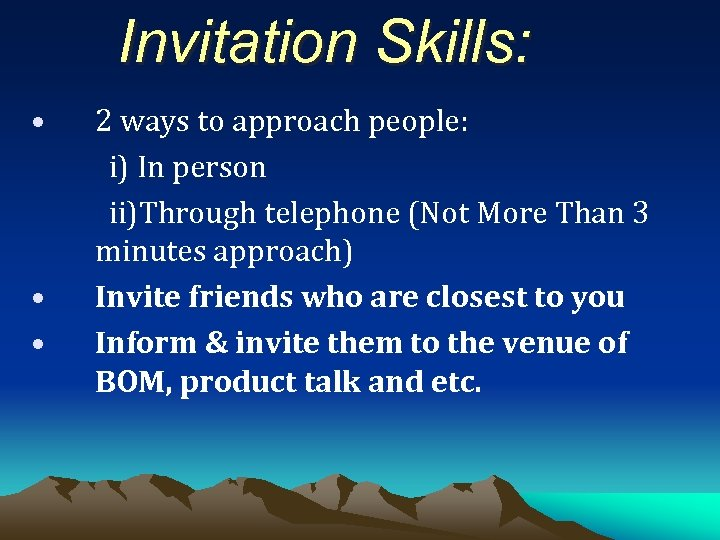 Invitation Skills: • • • 2 ways to approach people: i) In person ii)Through