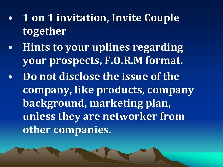 • 1 on 1 invitation, Invite Couple together • Hints to your uplines