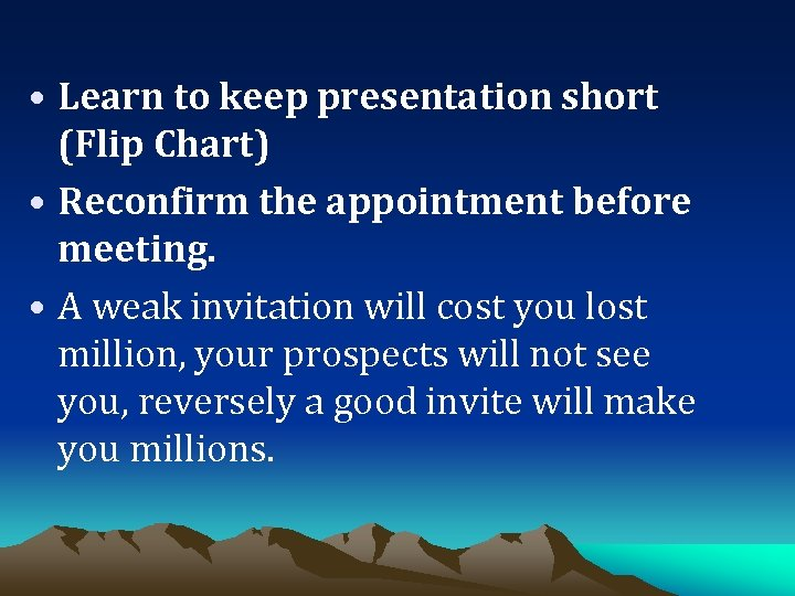 • Learn to keep presentation short (Flip Chart) • Reconfirm the appointment before