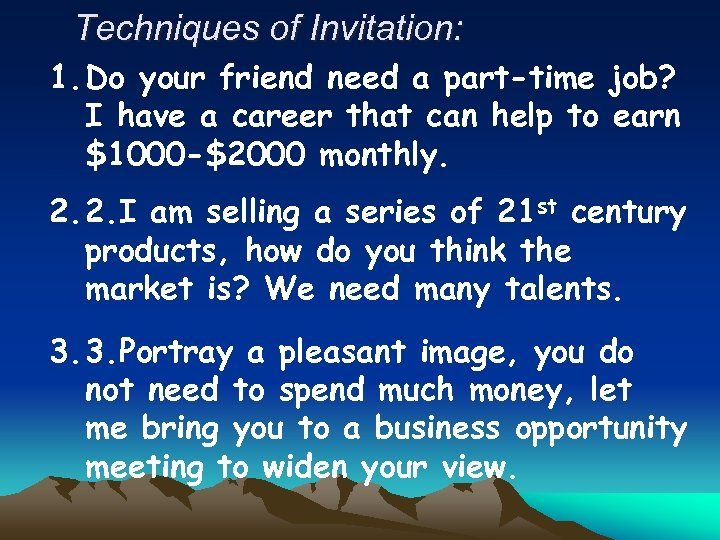 Techniques of Invitation: 1. Do your friend need a part-time job? I have a