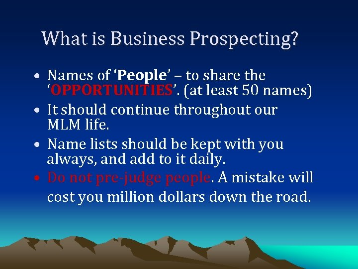 What is Business Prospecting? • Names of 'People' – to share the 'OPPORTUNITIES'. (at