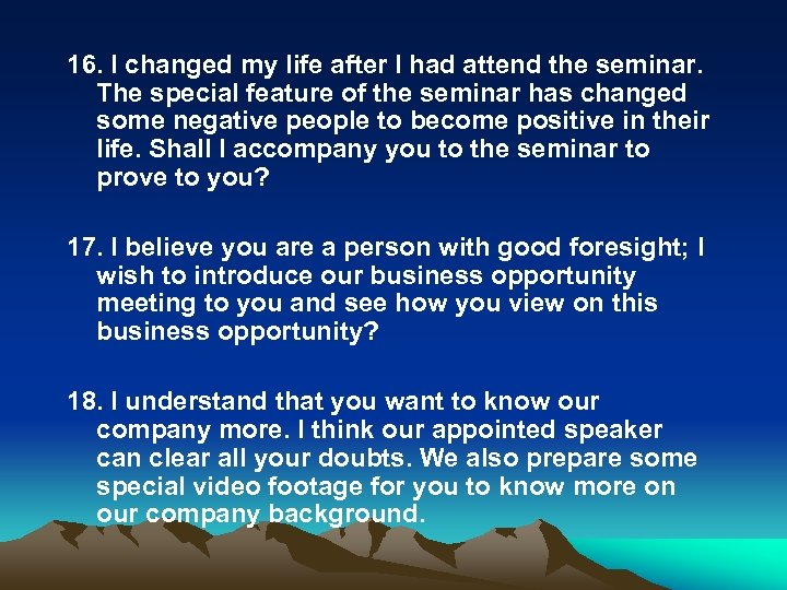 16. I changed my life after I had attend the seminar. The special feature