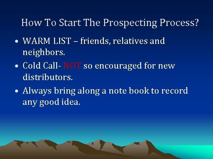 How To Start The Prospecting Process? • WARM LIST – friends, relatives and neighbors.