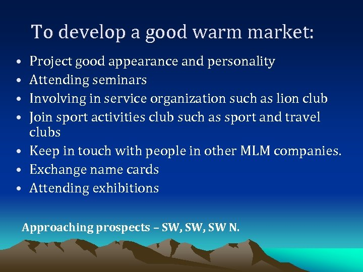 To develop a good warm market: • • Project good appearance and personality Attending