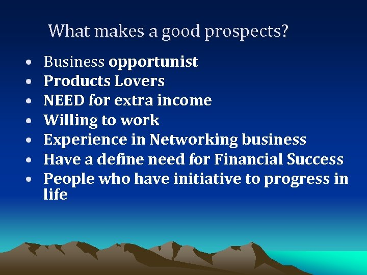 What makes a good prospects? • • Business opportunist Products Lovers NEED for extra