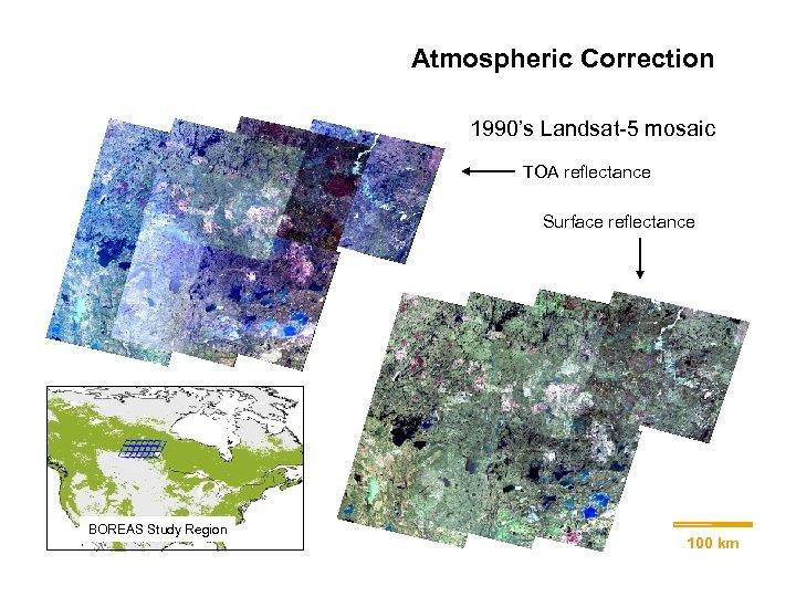 Atmospheric Correction 1990's Landsat-5 mosaic TOA reflectance Surface reflectance 100 km BOREAS Study Region