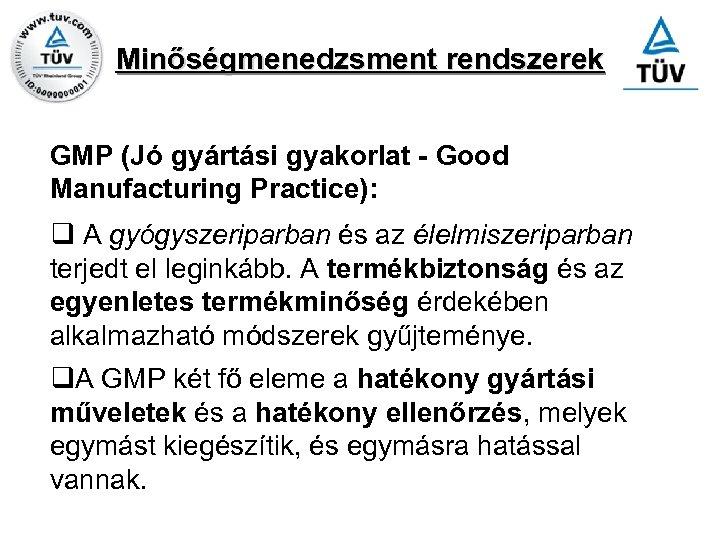 Minőségmenedzsment rendszerek GMP (Jó gyártási gyakorlat - Good Manufacturing Practice): q A gyógyszeriparban és