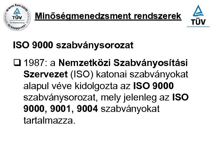 Minőségmenedzsment rendszerek ISO 9000 szabványsorozat q 1987: a Nemzetközi Szabványosítási Szervezet (ISO) katonai szabványokat
