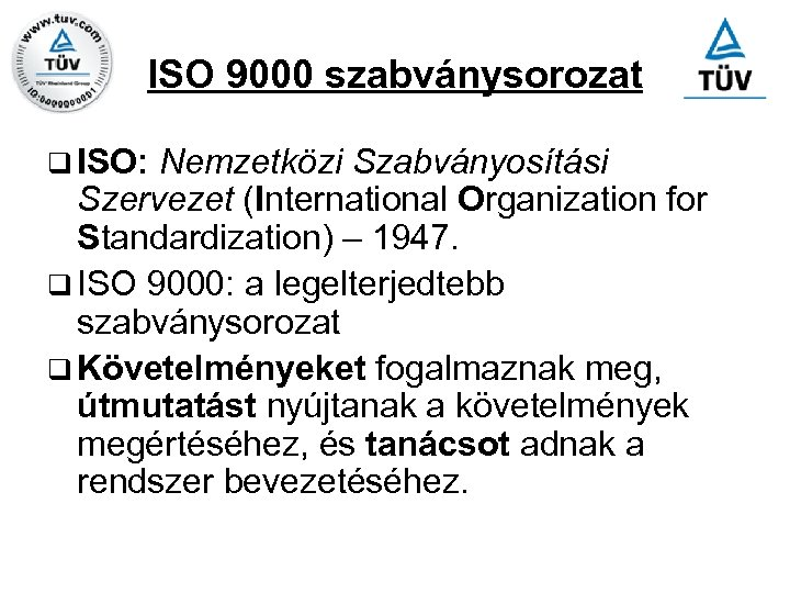 ISO 9000 szabványsorozat q ISO: Nemzetközi Szabványosítási Szervezet (International Organization for Standardization) – 1947.