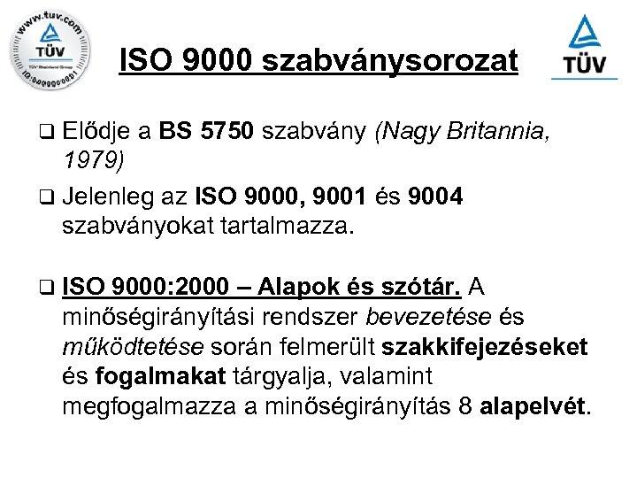 ISO 9000 szabványsorozat q Elődje a BS 5750 szabvány (Nagy Britannia, 1979) q Jelenleg