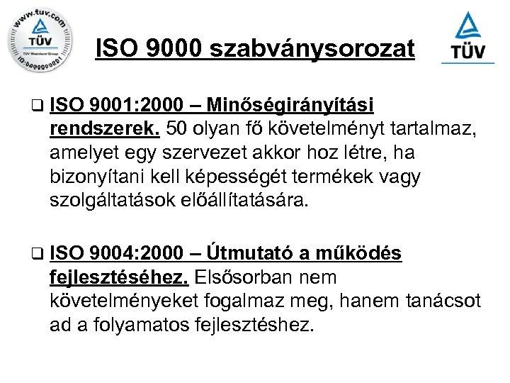 ISO 9000 szabványsorozat q ISO 9001: 2000 – Minőségirányítási rendszerek. 50 olyan fő követelményt