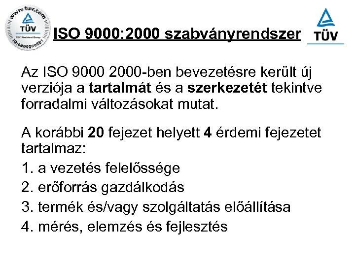 ISO 9000: 2000 szabványrendszer Az ISO 9000 2000 -ben bevezetésre került új verziója a