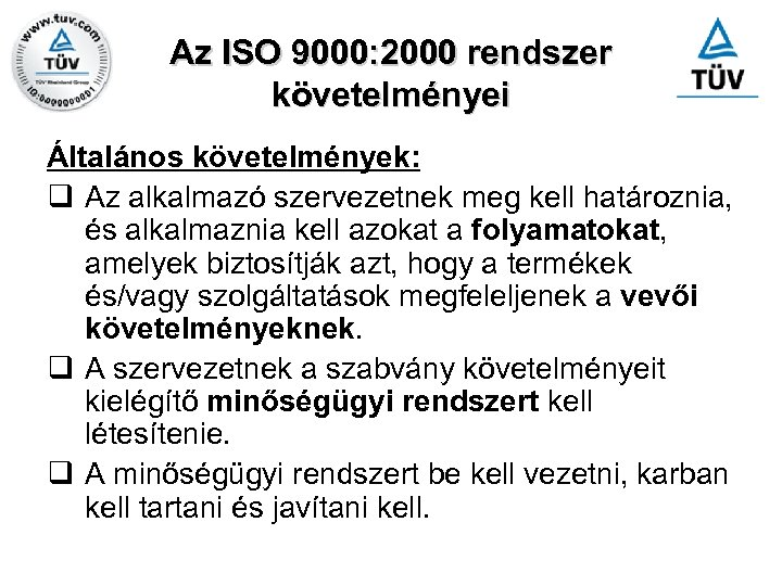 Az ISO 9000: 2000 rendszer követelményei Általános követelmények: q Az alkalmazó szervezetnek meg kell