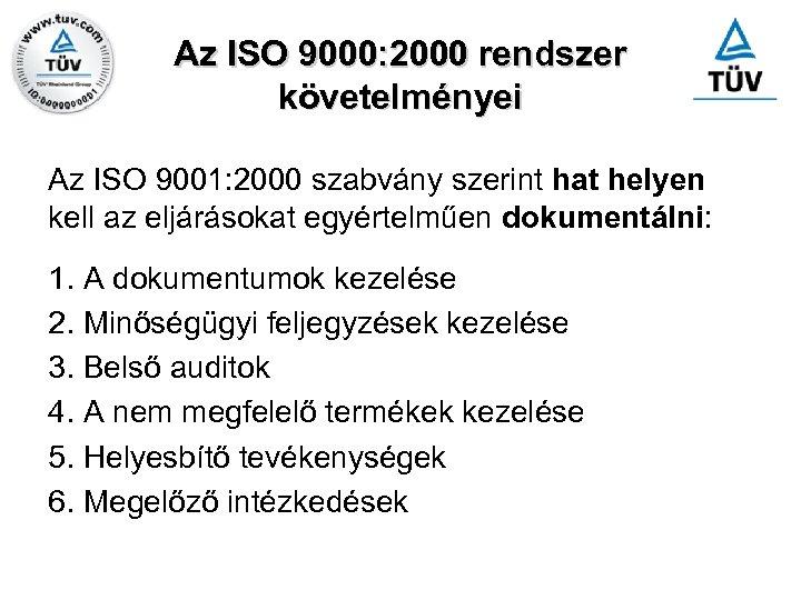 Az ISO 9000: 2000 rendszer követelményei Az ISO 9001: 2000 szabvány szerint hat helyen