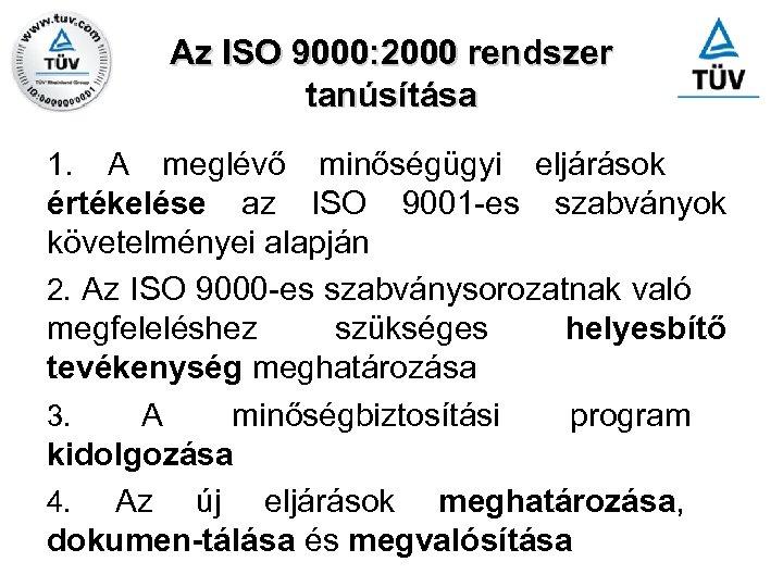 Az ISO 9000: 2000 rendszer tanúsítása 1. A meglévő minőségügyi eljárások értékelése az ISO