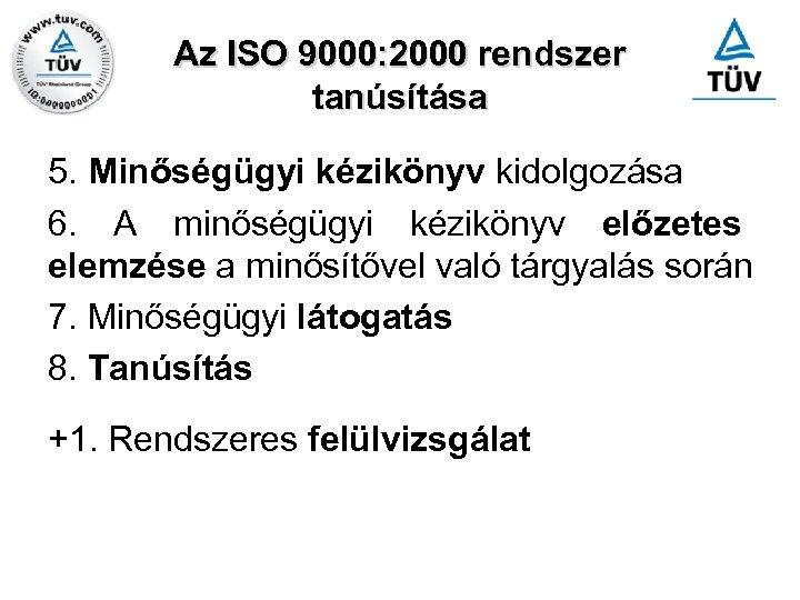 Az ISO 9000: 2000 rendszer tanúsítása 5. Minőségügyi kézikönyv kidolgozása 6. A minőségügyi kézikönyv