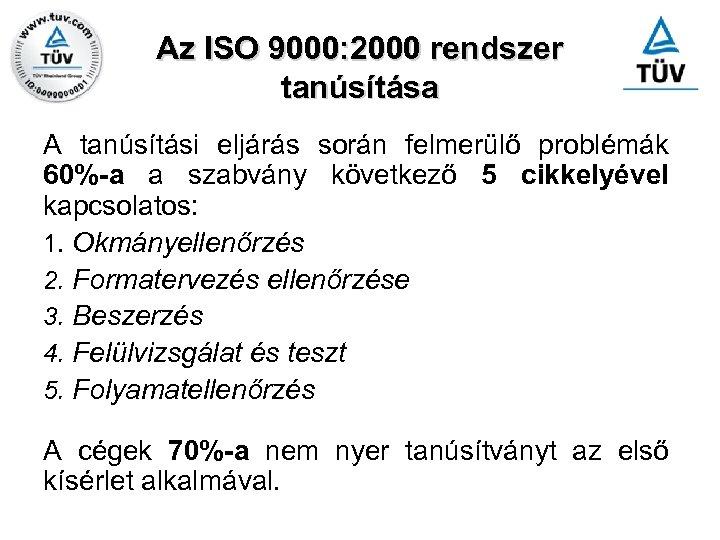 Az ISO 9000: 2000 rendszer tanúsítása A tanúsítási eljárás során felmerülő problémák 60%-a a